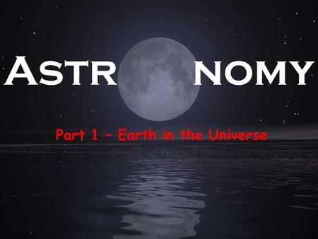 Part 1 – Earth in the Universe Astr nomy. The Big Bang Video.