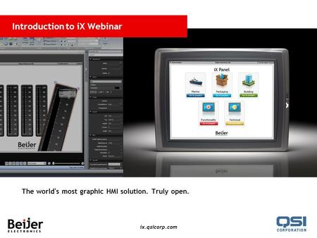 Ix.qsicorp.com Introduction to iX Webinar The world's most graphic HMI solution. Truly open.