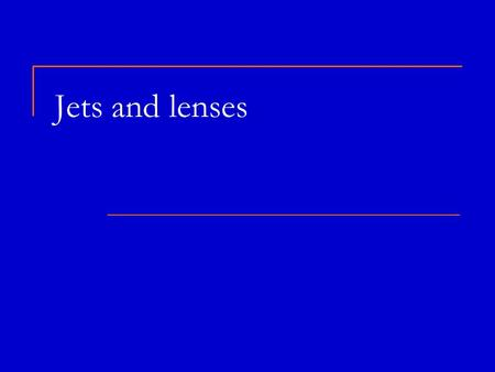 Jets and lenses. 2 Plan and reviews Reviews astro-ph/0611521 High-Energy Aspects of Astrophysical Jets astro-ph/0306429 Extreme blazars astro-ph/0312545.