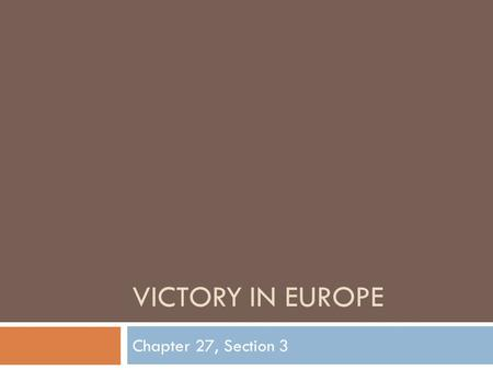 Victory in Europe Chapter 27, Section 3.