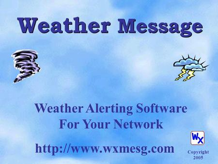 Weather Message Weather Alerting Software For Your Network  Copyright 2005.