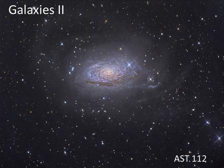 Galaxies II AST 112. Galaxies Billions of them! Islands of millions or billions of stars All different shapes and sizes.