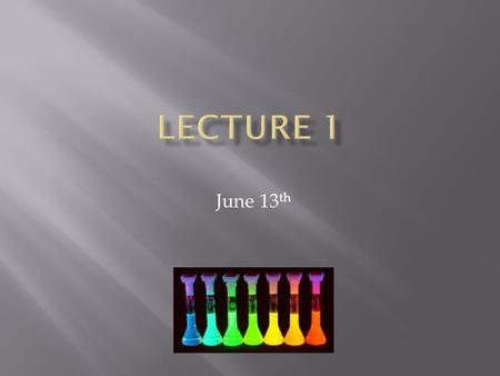 June 13 th.  Discuss Syllabus  Introduction to Chemistry  Units of Measurement  Conversions.