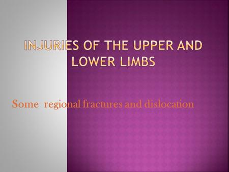 Some regional fractures and dislocation.  ( A) Fractures :  Clavicle  Scapula  Proximal humerus, the most commonly fractures are those of greater.