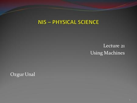 Lecture 21 Using Machines Ozgur Unal