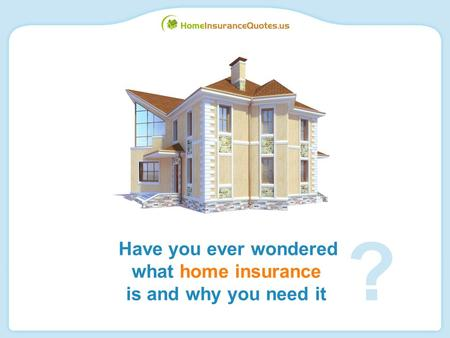 Have you ever wondered what home insurance is and why you need it ?
