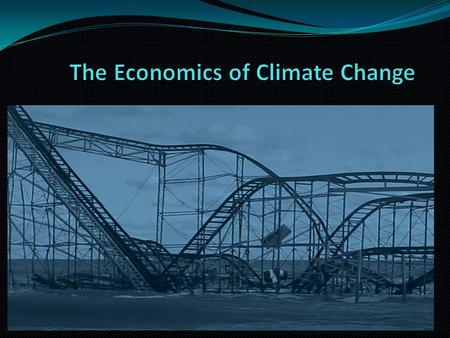 The Economic Perspective Economists are not concerned with whether it exists, but whether/what should be done about it. Even though climate change exists,