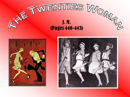 J. M. (Pages 440-443). Flapper Flapper : They were young women who wore short skirts, bobbed their hair, listened to the new Jazz music, wearing a lot.