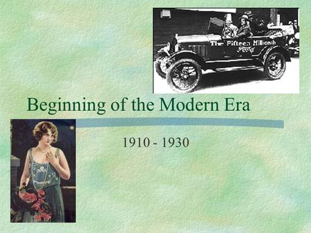 Beginning of the Modern Era 1910 - 1930. History of the Time.