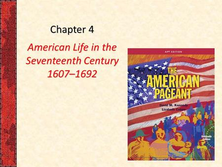 Chapter 4 American Life in the Seventeenth Century 1607–1692.