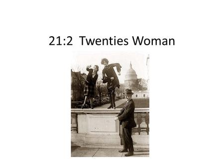 21:2 Twenties Woman. Women in the 20's WWI + flu = live it up Asserted independence Rejected traditional values Demanded freedom.