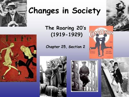 Changes in Society The Roaring 20's (1919-1929) Chapter 25, Section 2.