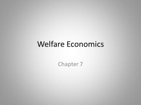 Welfare Economics Chapter 7. In this chapter, look for the answers to these questions: What is consumer surplus? How is it related to the demand curve?