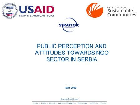 StrategicPuls Group Serbia | Croatia | Slovenia | Bosnia and Herzegovina | Montenegro | Macedonia | Albania PUBLIC PERCEPTION AND ATTITUDES TOWARDS NGO.