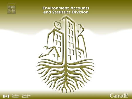 2 Natural Capital Accounting and Sustainable Development Robert Smith Statistics Canada International Workshop on Ecosystem and Natural Capital Accounting.