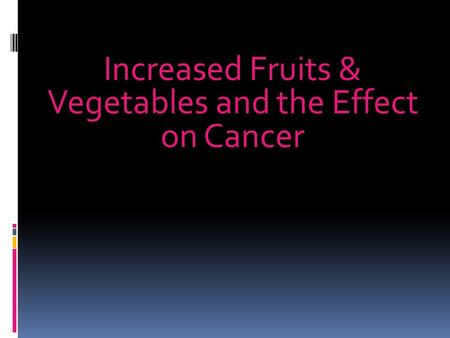 Increased Fruits & Vegetables and the Effect on Cancer.