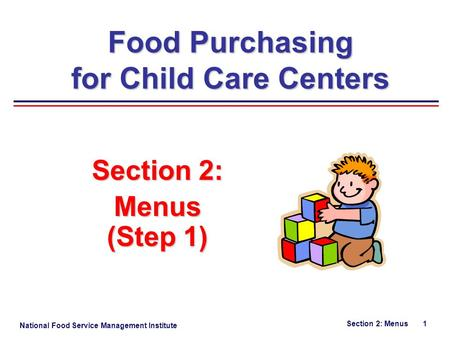 National Food Service Management Institute Section 2: Menus 1 Food Purchasing for Child Care Centers Section 2: Menus (Step 1)