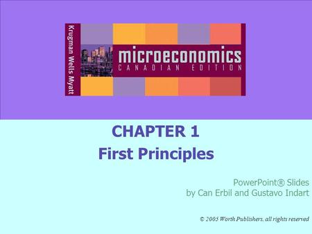 CHAPTER 1 First Principles PowerPoint® Slides by Can Erbil and Gustavo Indart © 2005 Worth Publishers, all rights reserved.