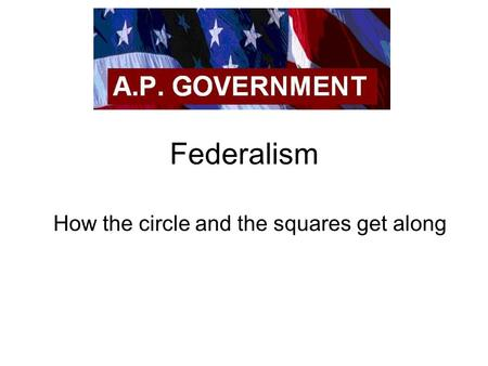 Federalism How the circle and the squares get along.
