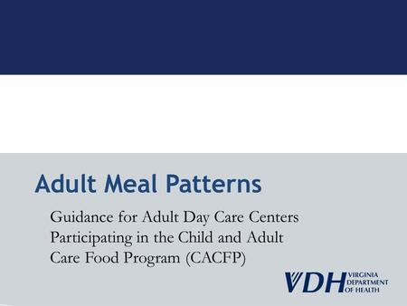 Adult Meal Patterns Guidance for Adult Day Care Centers Participating in the Child and Adult Care Food Program (CACFP)