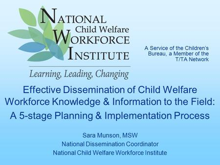 A Service of the Children's Bureau, a Member of the T/TA Network Effective Dissemination of Child Welfare Workforce Knowledge & Information to the Field: