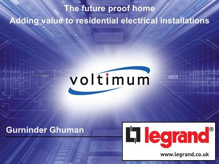 Gurninder Ghuman The future proof home Adding value to residential electrical installations.