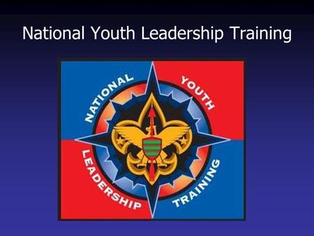 National Youth Leadership Training. A 3-Tier World Class Youth Leadership Training  Troop Leadership Training replaced Scoutmaster Training Kit 2005.