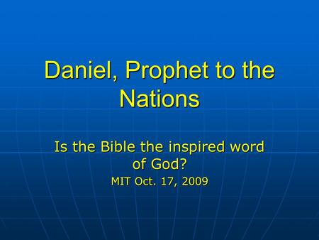 Daniel, Prophet to the Nations Is the Bible the inspired word of God? MIT Oct. 17, 2009.