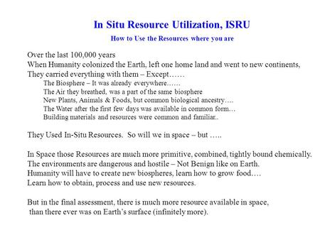 In Situ Resource Utilization, ISRU How to Use the Resources where you are Over the last 100,000 years When Humanity colonized the Earth, left one home.