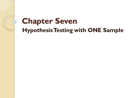 Chapter Seven Hypothesis Testing with ONE Sample.