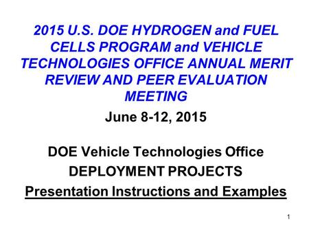 1 2015 U.S. DOE HYDROGEN and FUEL CELLS PROGRAM and VEHICLE TECHNOLOGIES OFFICE ANNUAL MERIT REVIEW AND PEER EVALUATION MEETING June 8-12, 2015 DOE Vehicle.