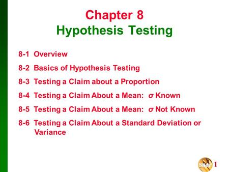 Slide Slide 1 Chapter 8 Hypothesis Testing 8-1 Overview 8-2 Basics of Hypothesis Testing 8-3 Testing a Claim about a Proportion 8-4 Testing a Claim About.