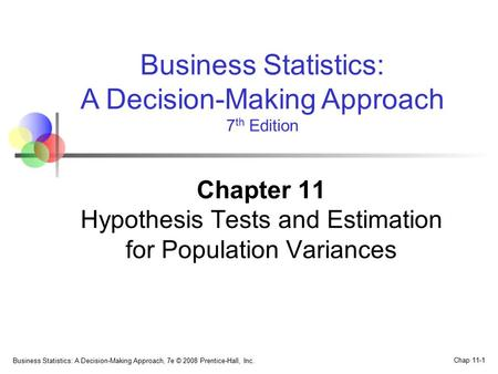 Business Statistics: A Decision-Making Approach, 7e © 2008 Prentice-Hall, Inc. Chap 11-1 Business Statistics: A Decision-Making Approach 7 th Edition Chapter.