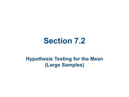 Section 7.2 Hypothesis Testing for the Mean (Large Samples)