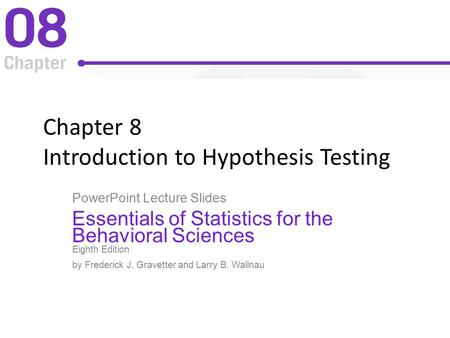 Chapter 8 Introduction to Hypothesis Testing PowerPoint Lecture Slides Essentials of Statistics for the Behavioral Sciences Eighth Edition by Frederick.