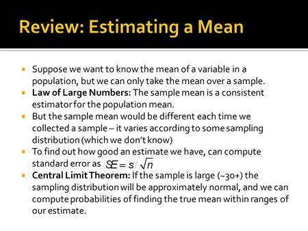  Suppose we want to know the mean of a variable in a population, but we can only take the mean over a sample.  Law of Large Numbers: The sample mean.
