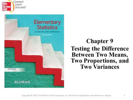 Chapter 9 Testing the Difference Between Two Means, Two Proportions, and Two Variances Copyright © 2012 The McGraw-Hill Companies, Inc. Permission required.