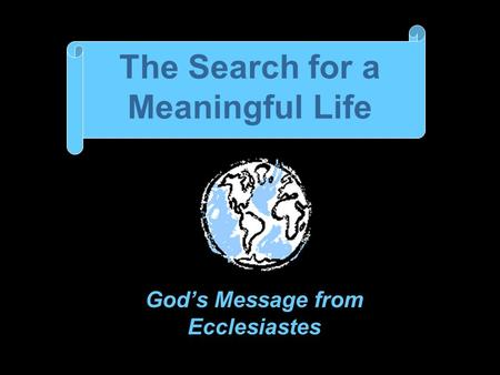 The Search for a Meaningful Life God's Message from Ecclesiastes.