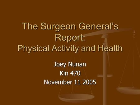 The Surgeon General's Report: Physical Activity and Health Joey Nunan Kin 470 November 11 2005.