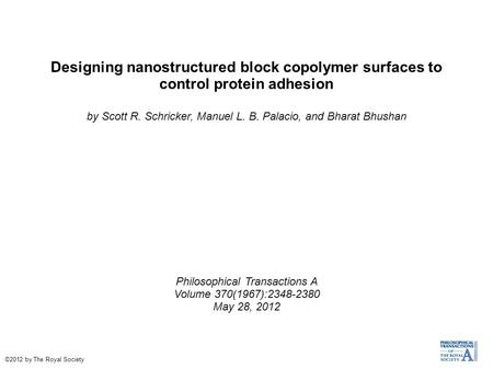 Designing nanostructured block copolymer surfaces to control protein adhesion by Scott R. Schricker, Manuel L. B. Palacio, and Bharat Bhushan Philosophical.