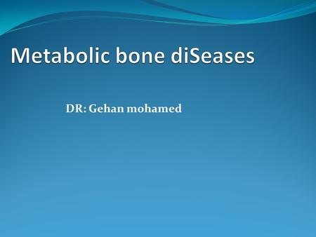 DR: Gehan mohamed. Bones…. What do they need to be strong? calcium/ PO4 Vit D PTH calcitonin.