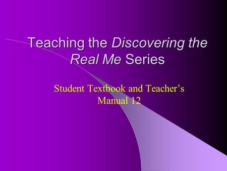 Teaching the Discovering the Real Me Series Student Textbook and Teacher's Manual 12.