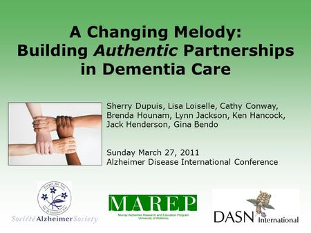 A Changing Melody: Building Authentic Partnerships in Dementia Care Sherry Dupuis, Lisa Loiselle, Cathy Conway, Brenda Hounam, Lynn Jackson, Ken Hancock,