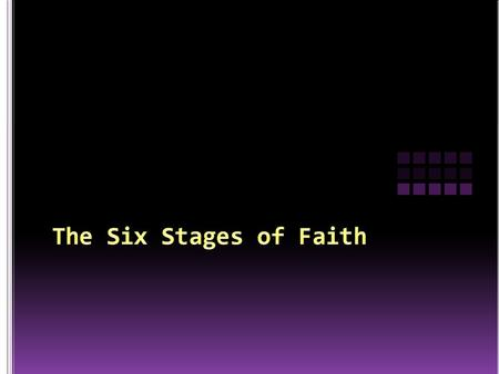 Just as we humans go through certain physical and psychological stages as we develop into adults, so do we experience stages of faith development as we.