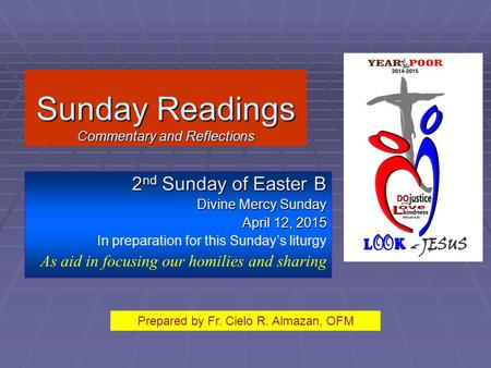 Sunday Readings Commentary and Reflections 2 nd Sunday of Easter B Divine Mercy Sunday April 12, 2015 In preparation for this Sunday's liturgy As aid in.