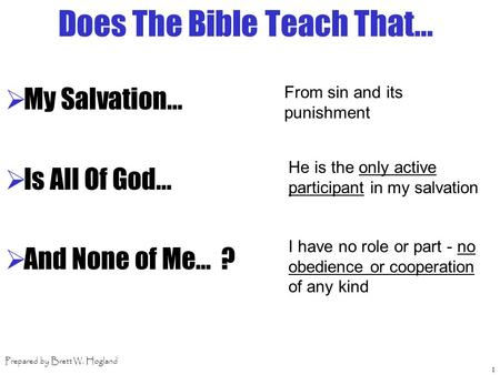 1 Does The Bible Teach That...  My Salvation...  Is All Of God...  And None of Me… ? From sin and its punishment He is the only active participant in.