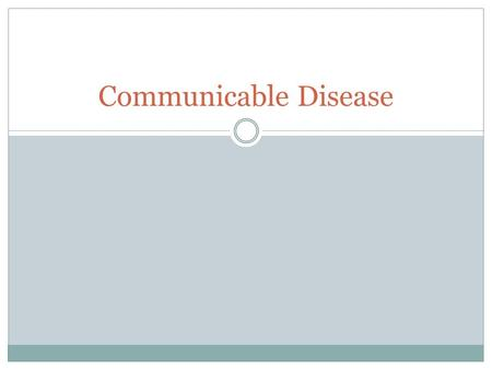 Communicable Disease. Preventing the Spread of Disease Disease is an illness that affects the proper functioning of the mind or body. A communicable disease.