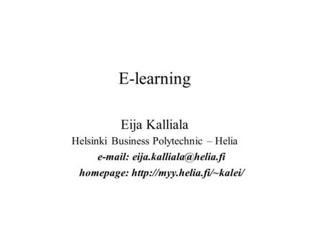 E-learning Eija Kalliala Helsinki Business Polytechnic – Helia   homepage:
