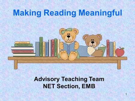 1 Making Reading Meaningful Advisory Teaching Team NET Section, EMB.