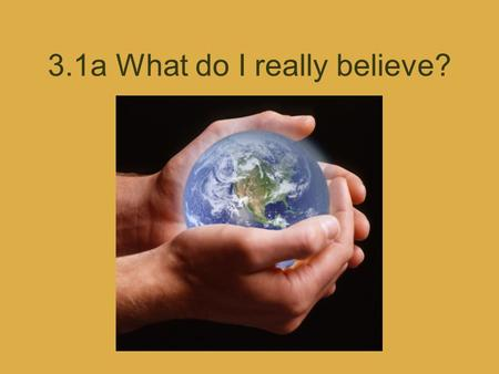 3.1a What do I really believe?. Faith/Belief Confident trust in the truth about a person, idea or thing Doesn't require proof or evidence Used in a religion.